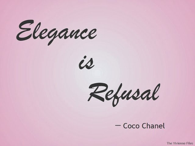 """Elegance is Refusal"" - Coco Chanel"