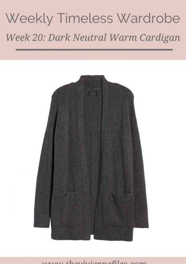 THE WEEKLY TIMELESS WARDROBE, WEEK 20: DARK NEUTRAL WARM CARDIGAN